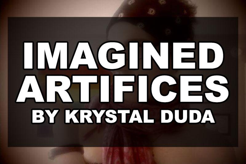 Imagined Artifices by Krystal Duda