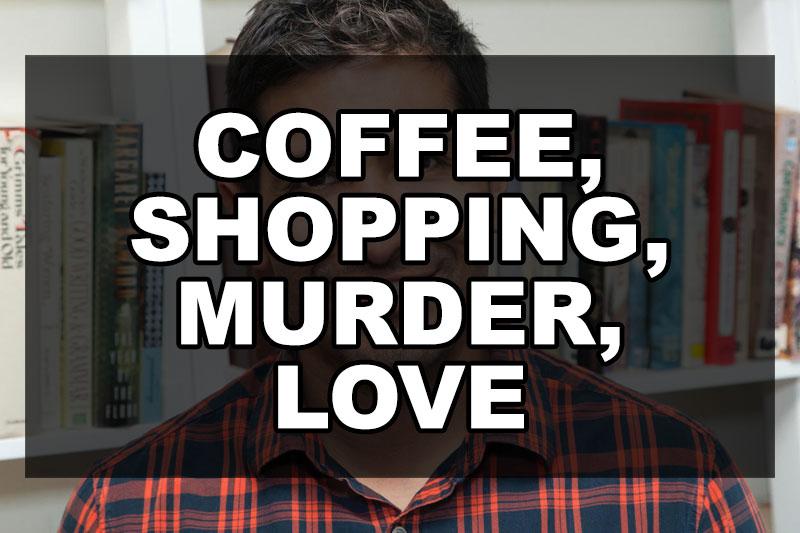 Excerpt: COFFEE, SHOPPING, MURDER, LOVE